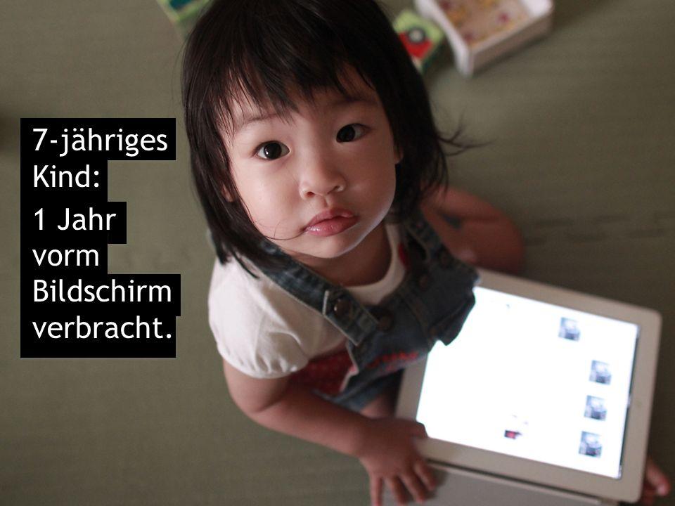 7-jähriges Kind: 1 Jahr vorm Bildschirm verbracht.