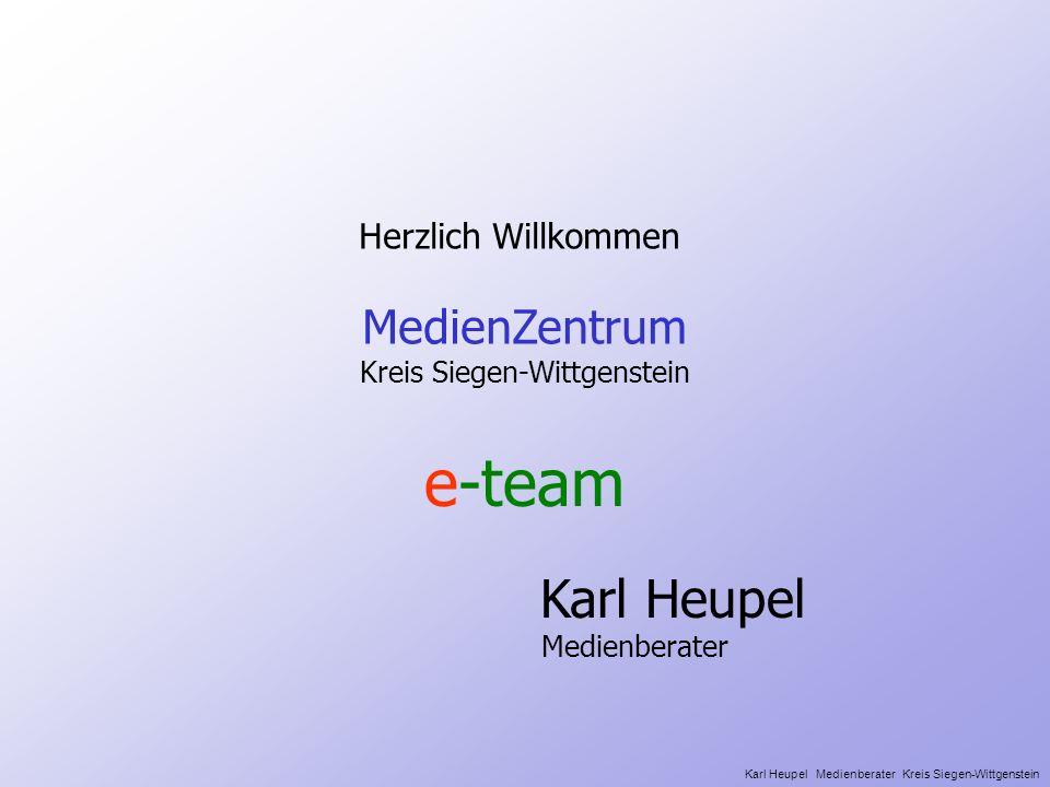 Herzlich Willkommen MedienZentrum Kreis Siegen-Wittgenstein e-team Karl Heupel Medienberater Karl Heupel Medienberater Kreis Siegen-Wittgenstein
