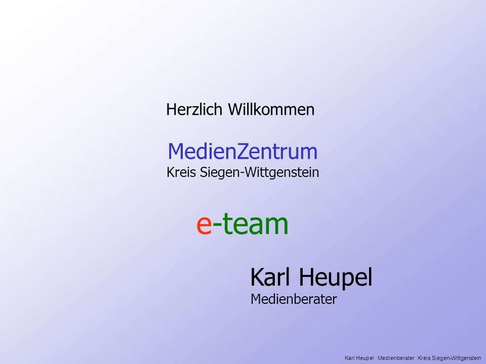 Input : Finanzierung Fortbildung Personal (e.team) Software Support Sponsoren zurück Karl Heupel Medienberater Kreis Siegen-Wittgenstein