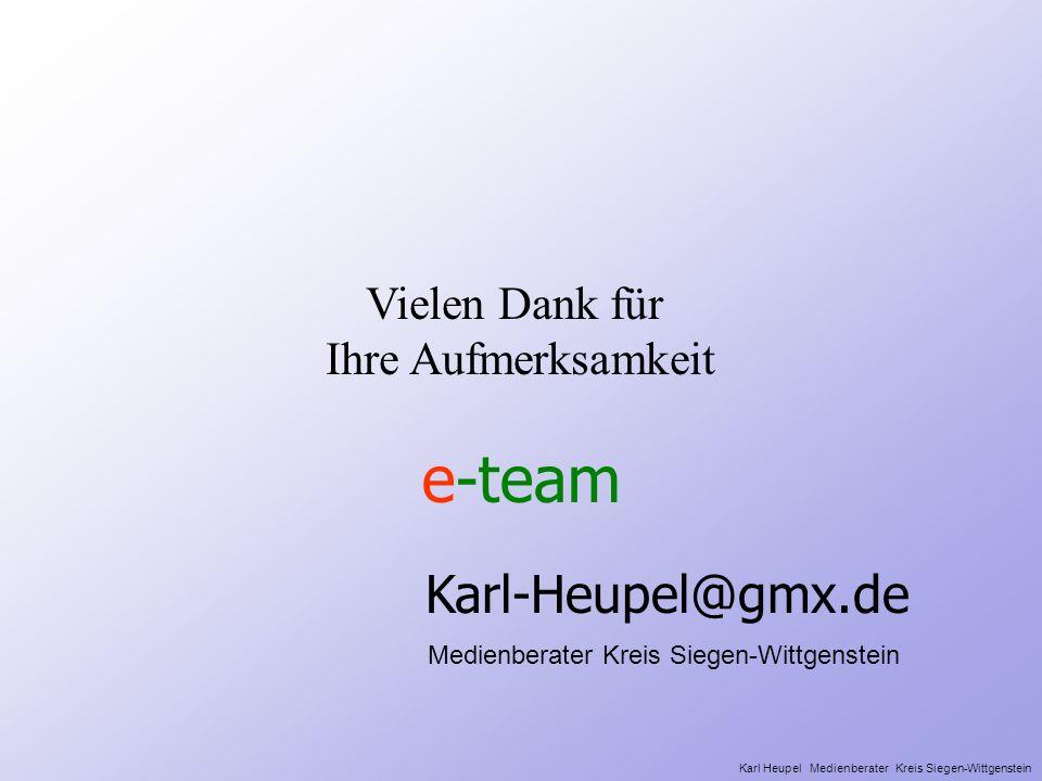e-team Vielen Dank für Ihre Aufmerksamkeit Karl-Heupel@gmx.de Medienberater Kreis Siegen-Wittgenstein Karl Heupel Medienberater Kreis Siegen-Wittgenst