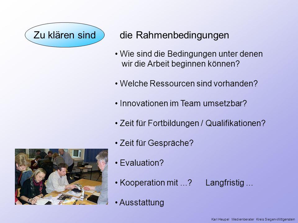 Zu klären sind Wie sind die Bedingungen unter denen wir die Arbeit beginnen können? Welche Ressourcen sind vorhanden? Innovationen im Team umsetzbar?