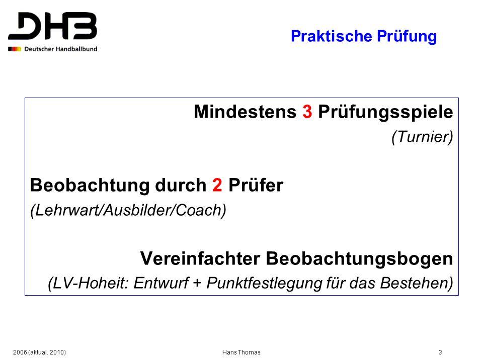 2006 (aktual. 2010)Hans Thomas3 Praktische Prüfung Mindestens 3 Prüfungsspiele (Turnier) Beobachtung durch 2 Prüfer (Lehrwart/Ausbilder/Coach) Vereinf