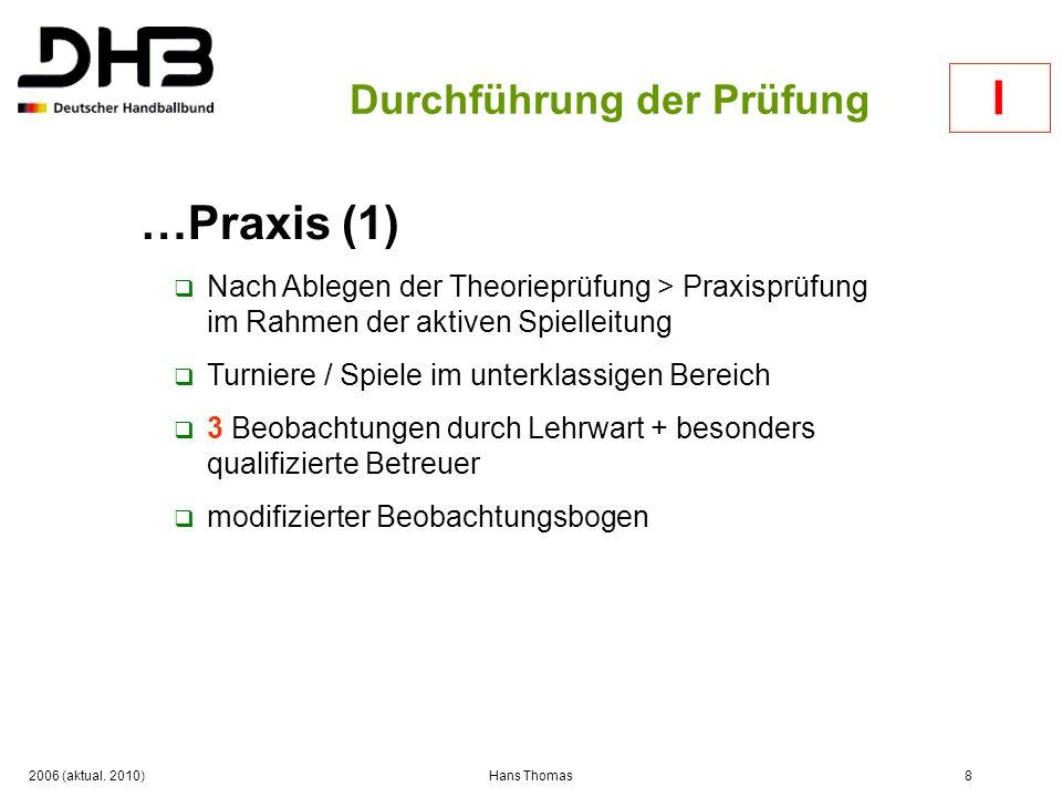 2006 (aktual. 2010)Hans Thomas8 Durchführung der Prüfung …Praxis (1) Nach Ablegen der Theorieprüfung > Praxisprüfung im Rahmen der aktiven Spielleitun