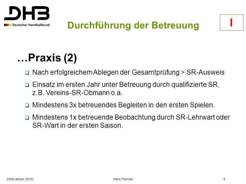 2006 (aktual. 2010)Hans Thomas9 Durchführung der Betreuung …Praxis (2) Nach erfolgreichem Ablegen der Gesamtprüfung > SR-Ausweis Einsatz im ersten Jah