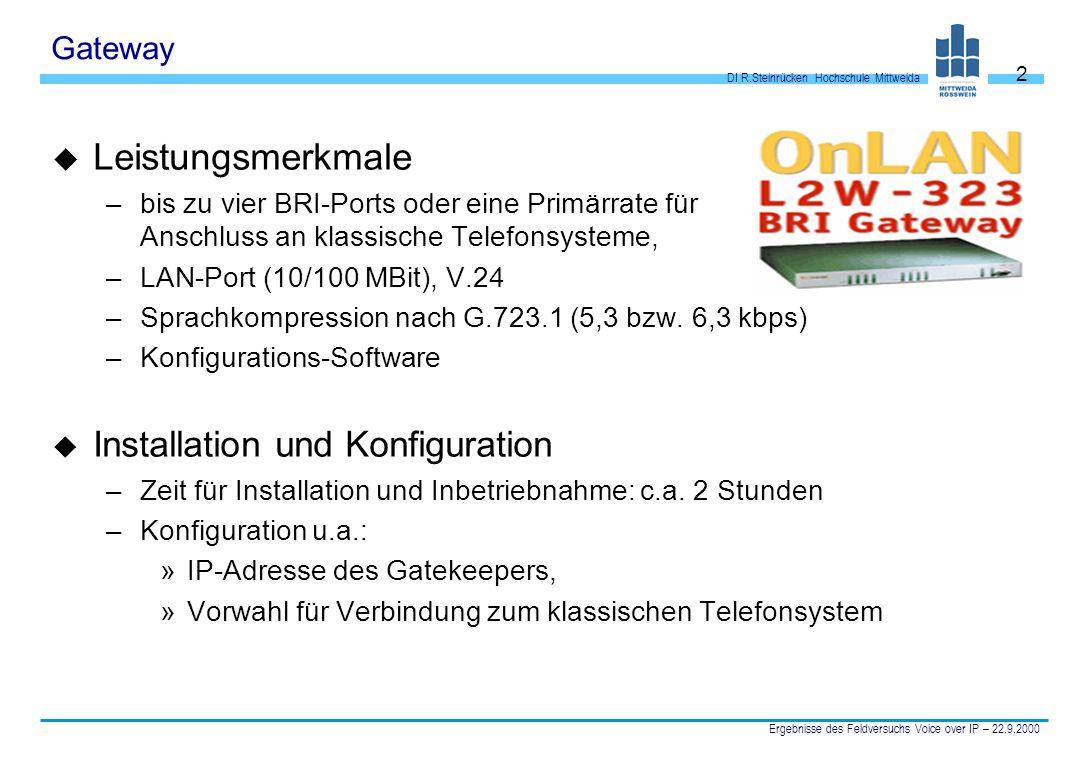 DI R.Steinrücken Hochschule Mittweida Ergebnisse des Feldversuchs Voice over IP – 22.9.2000 2 Gateway u Leistungsmerkmale –bis zu vier BRI-Ports oder