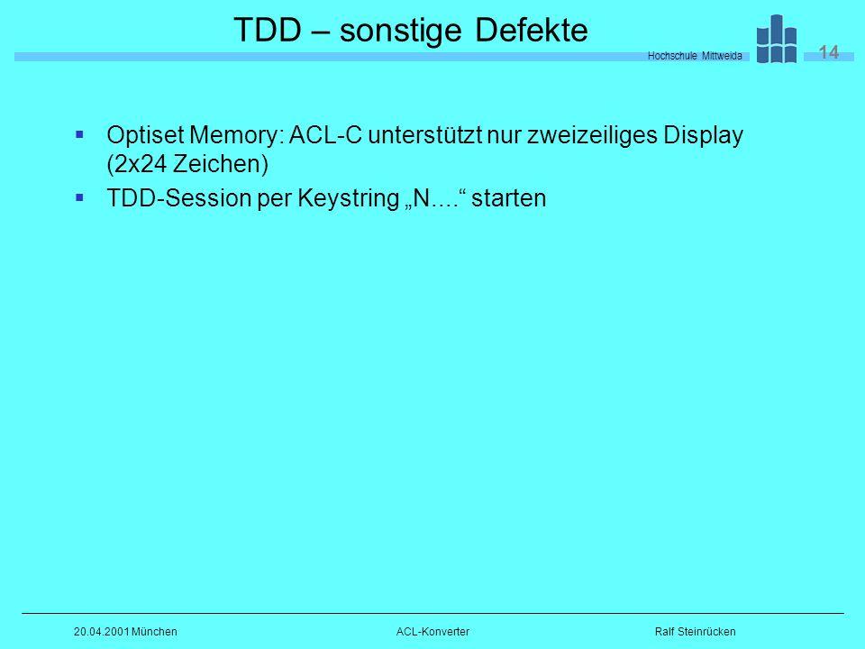 Hochschule Mittweida 14 Ralf Steinrücken20.04.2001 MünchenACL-Konverter TDD – sonstige Defekte Optiset Memory: ACL-C unterstützt nur zweizeiliges Display (2x24 Zeichen) TDD-Session per Keystring N....