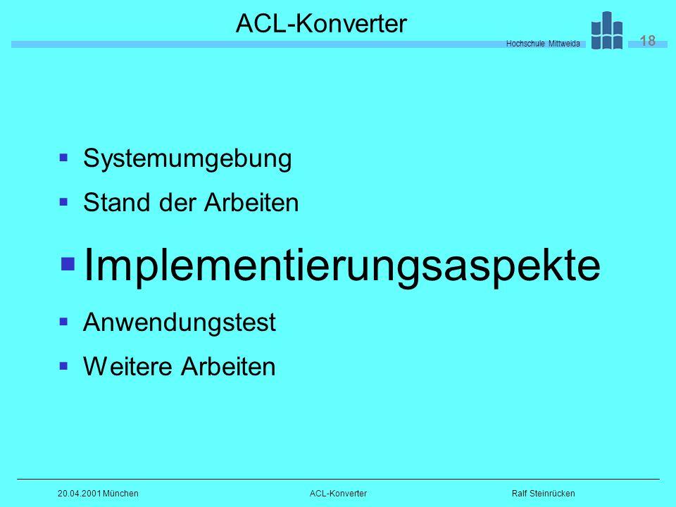 Hochschule Mittweida 18 Ralf Steinrücken20.04.2001 MünchenACL-Konverter Systemumgebung Stand der Arbeiten Implementierungsaspekte Anwendungstest Weitere Arbeiten