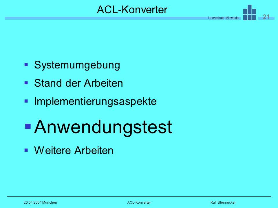 Hochschule Mittweida 21 Ralf Steinrücken20.04.2001 MünchenACL-Konverter Systemumgebung Stand der Arbeiten Implementierungsaspekte Anwendungstest Weitere Arbeiten