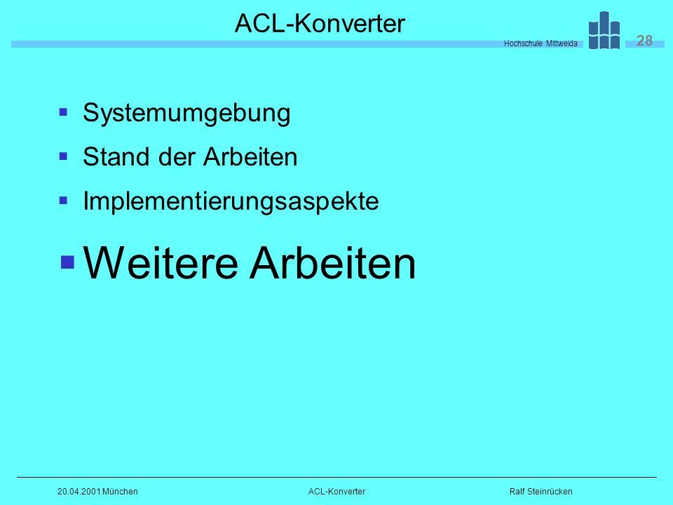 Hochschule Mittweida 28 Ralf Steinrücken20.04.2001 MünchenACL-Konverter Systemumgebung Stand der Arbeiten Implementierungsaspekte Weitere Arbeiten