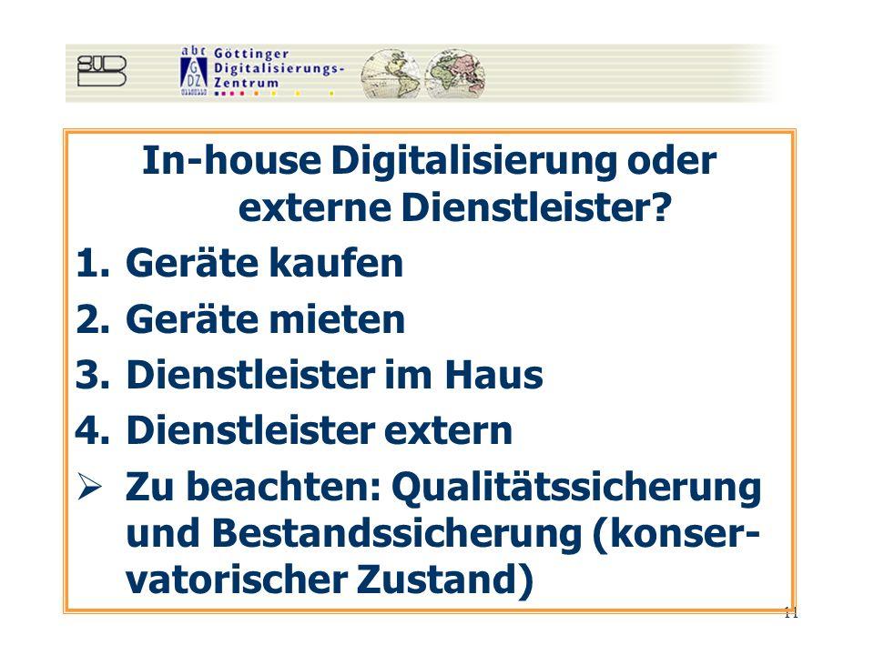 11 In-house Digitalisierung oder externe Dienstleister? 1.Geräte kaufen 2.Geräte mieten 3.Dienstleister im Haus 4.Dienstleister extern Zu beachten: Qu