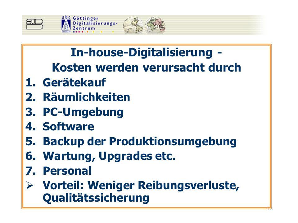 12 In-house-Digitalisierung - Kosten werden verursacht durch 1.Gerätekauf 2.Räumlichkeiten 3.PC-Umgebung 4.Software 5.Backup der Produktionsumgebung 6