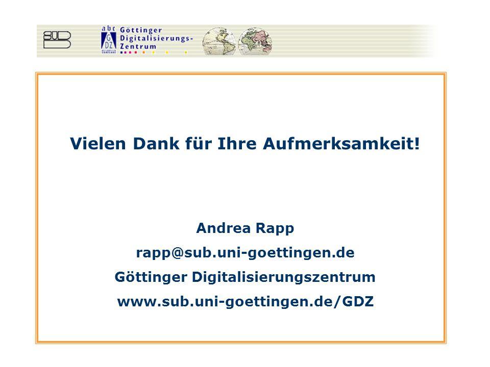 Vielen Dank für Ihre Aufmerksamkeit! Andrea Rapp rapp@sub.uni-goettingen.de Göttinger Digitalisierungszentrum www.sub.uni-goettingen.de/GDZ