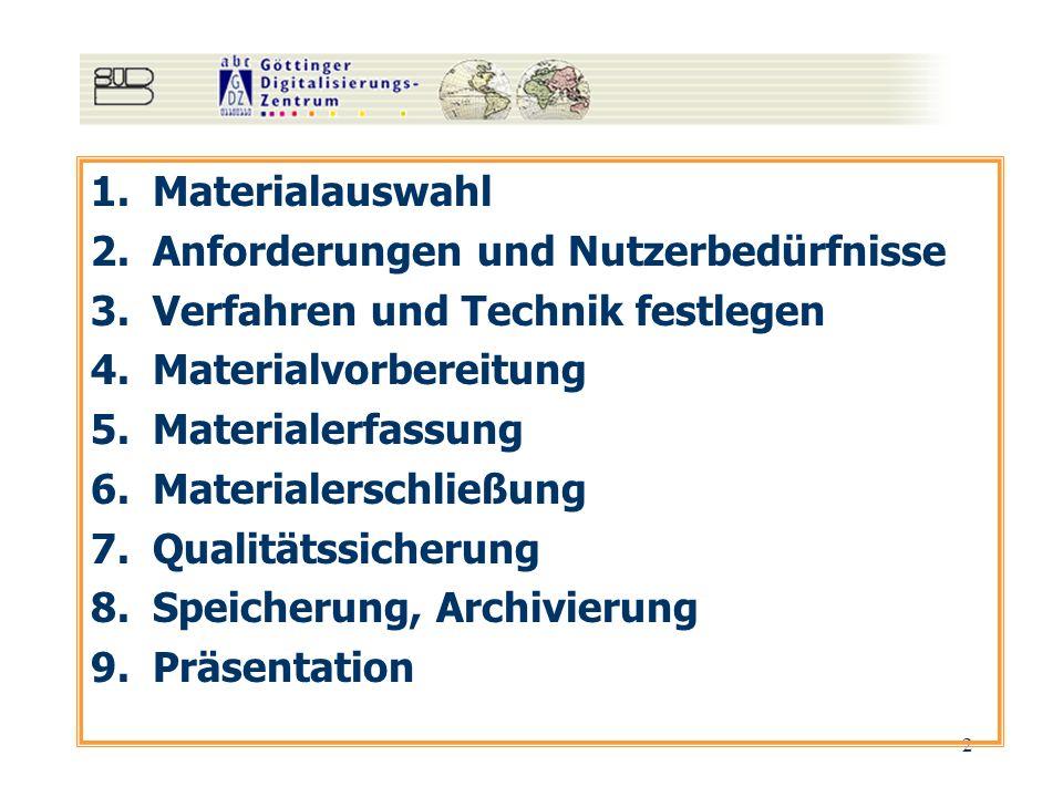 2 1.Materialauswahl 2.Anforderungen und Nutzerbedürfnisse 3.Verfahren und Technik festlegen 4.Materialvorbereitung 5.Materialerfassung 6.Materialersch