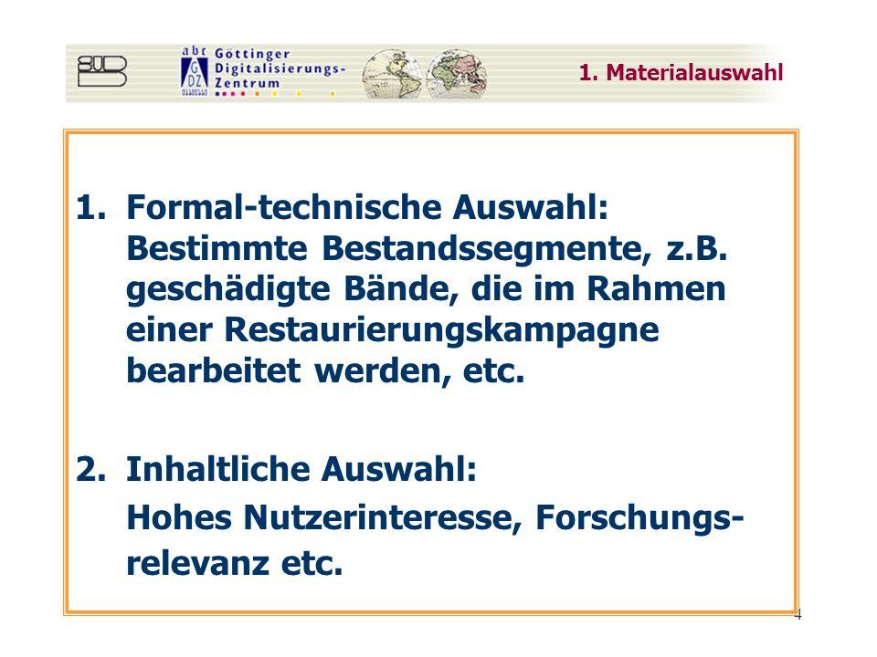 4 1.Formal-technische Auswahl: Bestimmte Bestandssegmente, z.B. geschädigte Bände, die im Rahmen einer Restaurierungskampagne bearbeitet werden, etc.