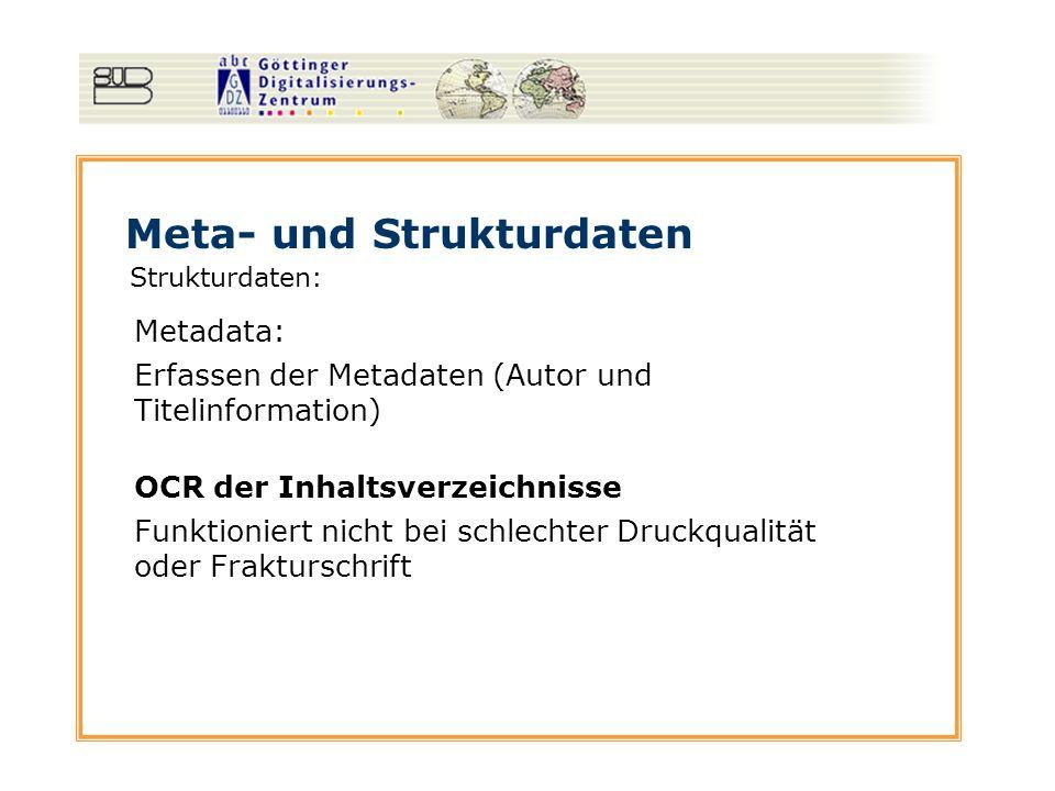 Meta- und Strukturdaten Strukturdaten: Metadata: Erfassen der Metadaten (Autor und Titelinformation) OCR der Inhaltsverzeichnisse Funktioniert nicht b