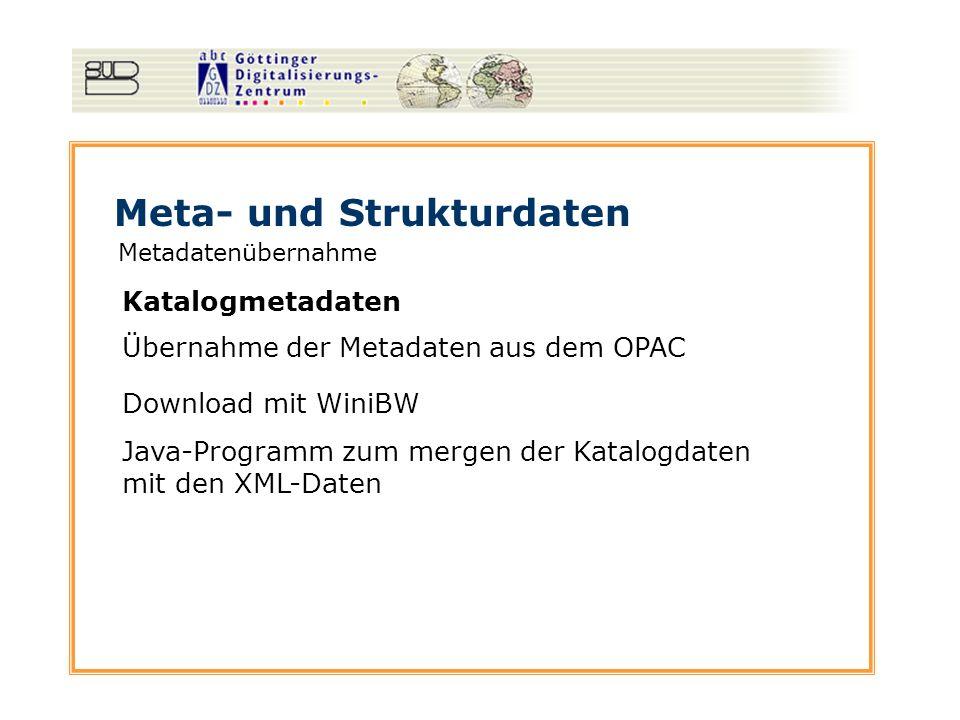 Meta- und Strukturdaten Metadatenübernahme Katalogmetadaten Übernahme der Metadaten aus dem OPAC Download mit WiniBW Java-Programm zum mergen der Kata