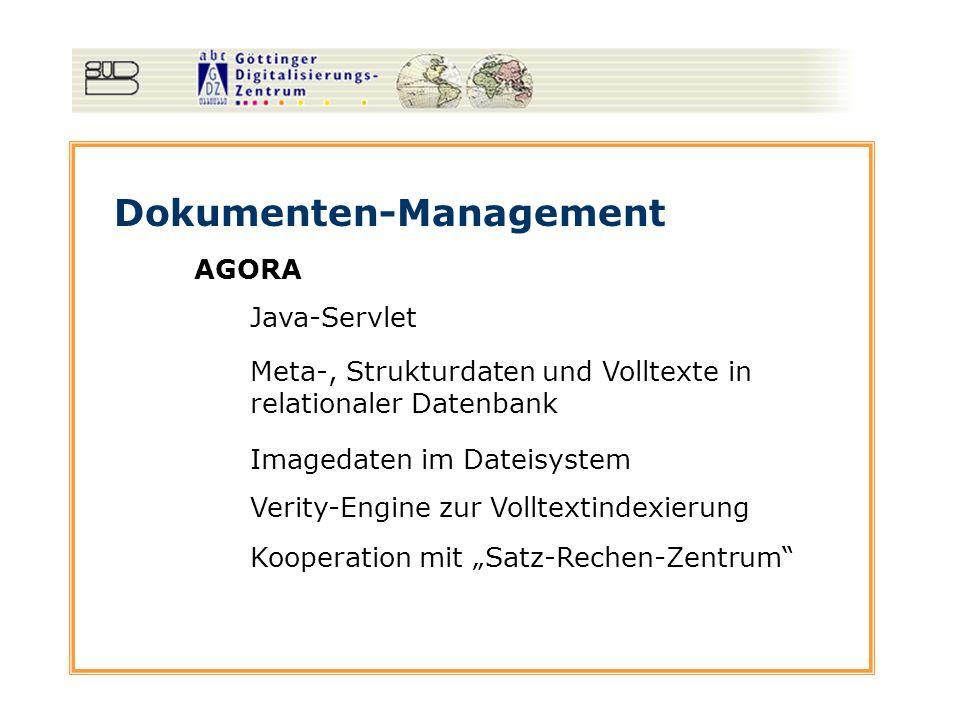Dokumenten-Management AGORA Java-Servlet Meta-, Strukturdaten und Volltexte in relationaler Datenbank Imagedaten im Dateisystem Verity-Engine zur Volltextindexierung Kooperation mit Satz-Rechen-Zentrum