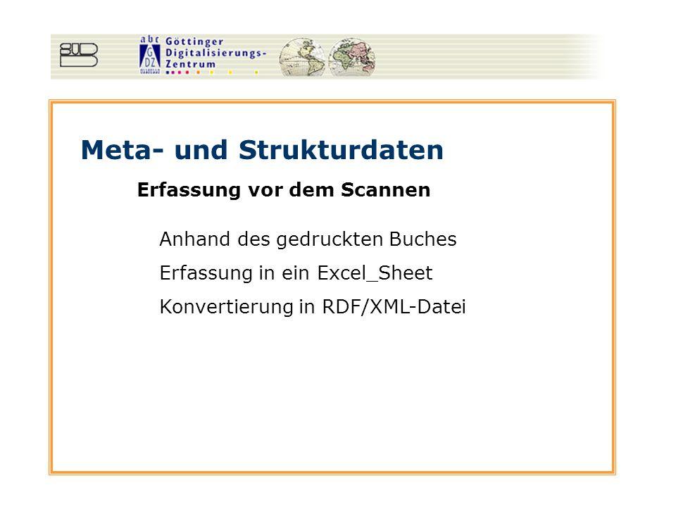 Meta- und Strukturdaten Erfassung vor dem Scannen Anhand des gedruckten Buches Erfassung in ein Excel_Sheet Konvertierung in RDF/XML-Datei