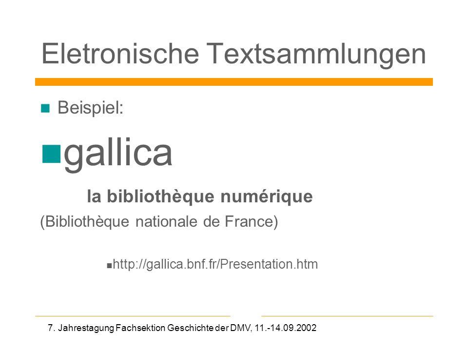 7. Jahrestagung Fachsektion Geschichte der DMV, 11.-14.09.2002 Eletronische Textsammlungen Beispiel: gallica la bibliothèque numérique (Bibliothèque n