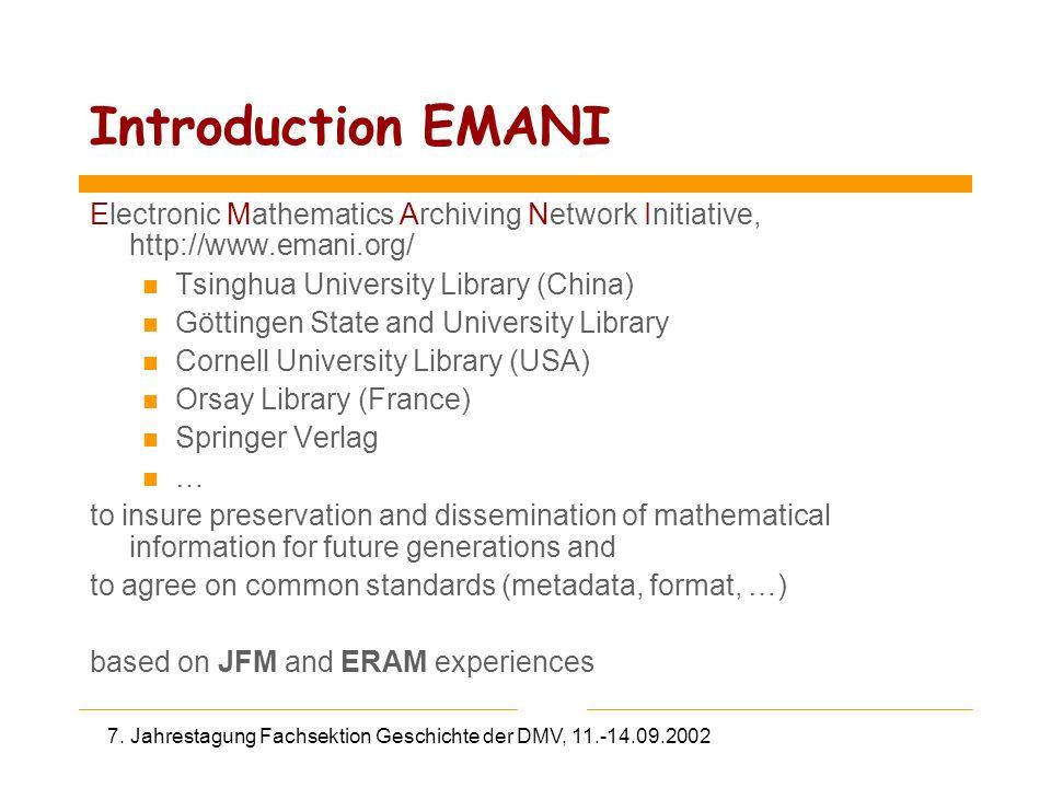7. Jahrestagung Fachsektion Geschichte der DMV, 11.-14.09.2002 Introduction EMANI Electronic Mathematics Archiving Network Initiative, http://www.eman