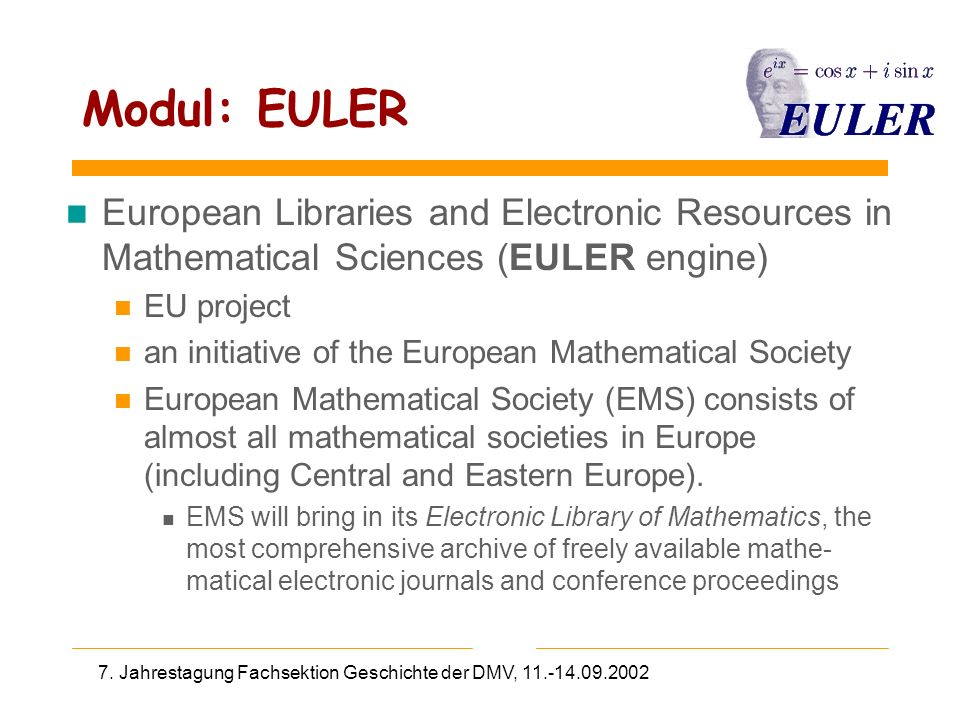 7. Jahrestagung Fachsektion Geschichte der DMV, 11.-14.09.2002 Modul: EULER n European Libraries and Electronic Resources in Mathematical Sciences (EU