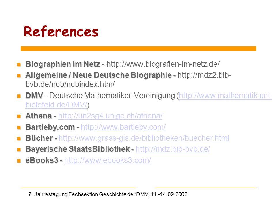 7. Jahrestagung Fachsektion Geschichte der DMV, 11.-14.09.2002 References n Biographien im Netz n Biographien im Netz - http://www.biografien-im-netz.