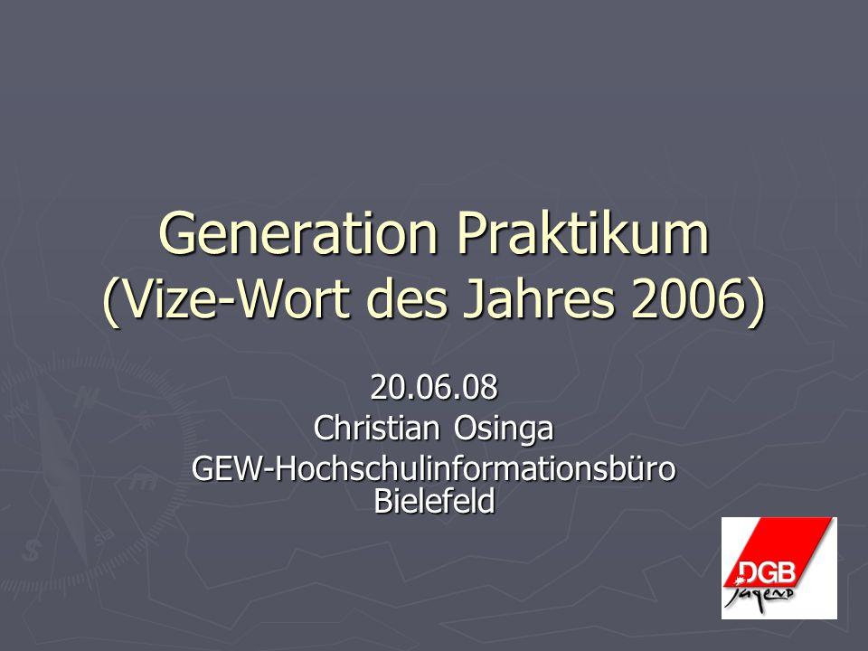 Generation Praktikum (Vize-Wort des Jahres 2006) 20.06.08 Christian Osinga GEW-Hochschulinformationsbüro Bielefeld