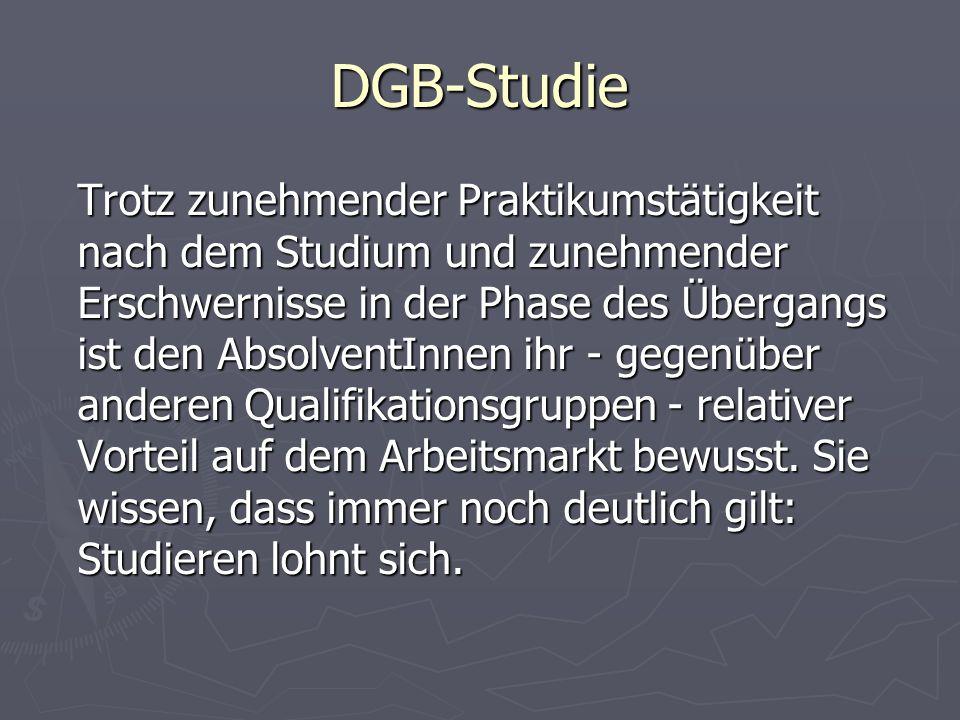 DGB-Studie Trotz zunehmender Praktikumstätigkeit nach dem Studium und zunehmender Erschwernisse in der Phase des Übergangs ist den AbsolventInnen ihr