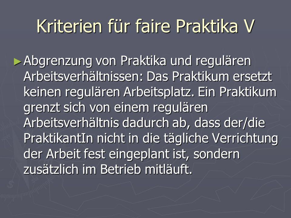 Kriterien für faire Praktika V Abgrenzung von Praktika und regulären Arbeitsverhältnissen: Das Praktikum ersetzt keinen regulären Arbeitsplatz. Ein Pr