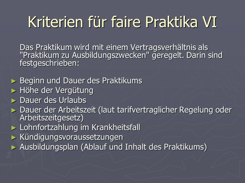 Kriterien für faire Praktika VI Das Praktikum wird mit einem Vertragsverhältnis als