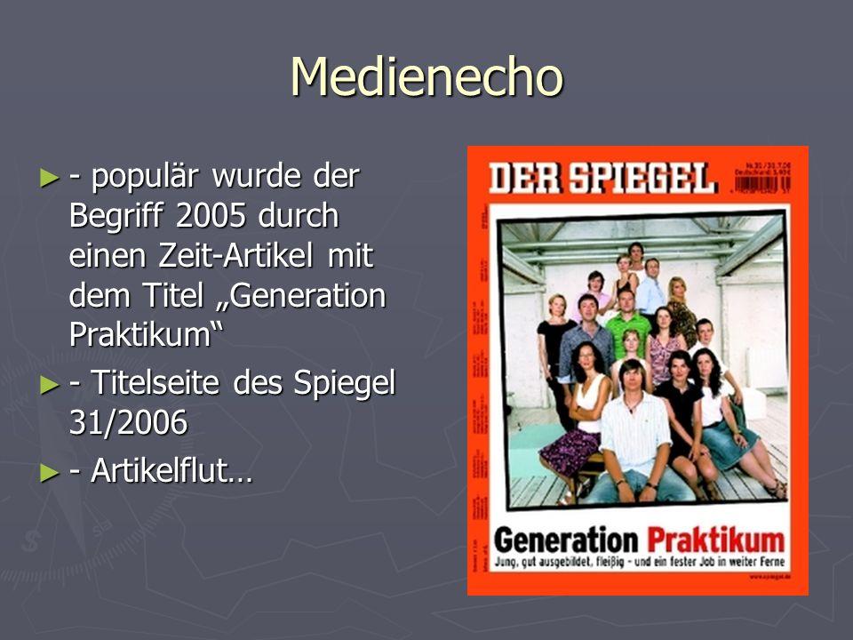 Rezeption durch die Politik Müntefering prescht voran (Zeit Campus Online 13.9.2006) Müntefering prescht voran (Zeit Campus Online 13.9.2006) Kauder (CDU) kündigt Initiative gegen Generation Praktikum an (BildungsSpiegel 30.9.2007) Kauder (CDU) kündigt Initiative gegen Generation Praktikum an (BildungsSpiegel 30.9.2007) www.generationpraktikum.de (BMAS) www.generationpraktikum.de (BMAS)