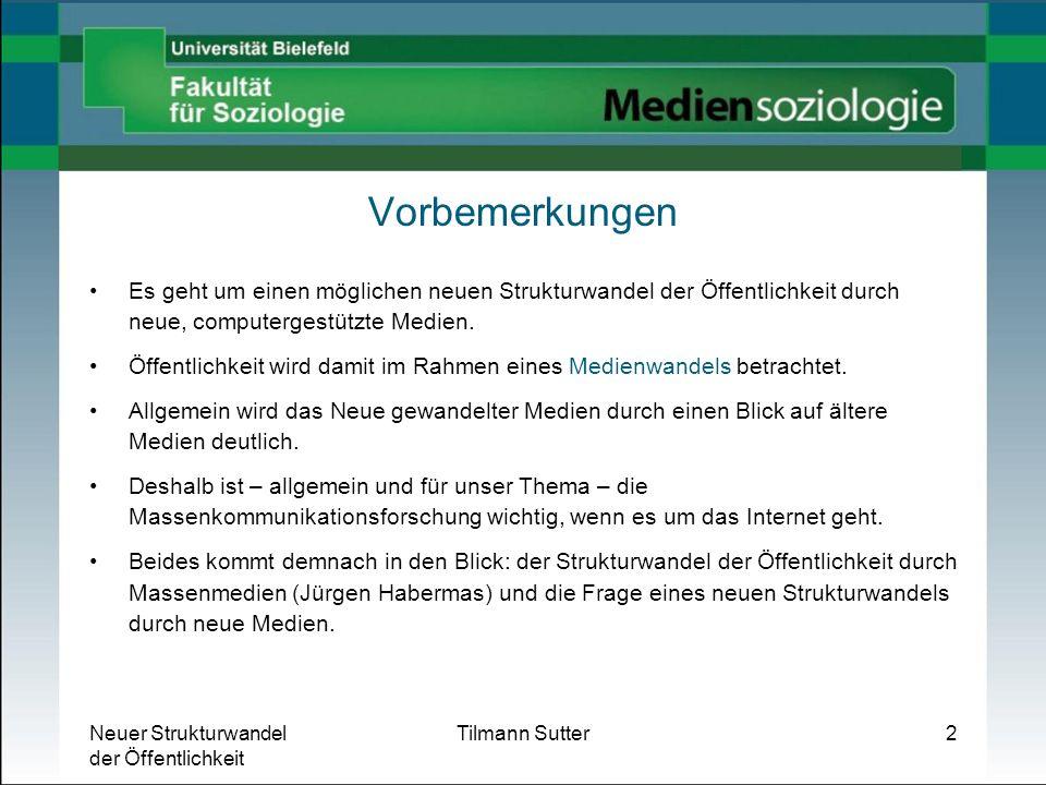 Neuer Strukturwandel der Öffentlichkeit Tilmann Sutter3 Verlauf Grundzüge von Öffentlichkeit Grundmerkmale der Öffentlichkeit Strukturwandel der Öffentlichkeit Medienwandel Neuer Strukturwandel der Öffentlichkeit?
