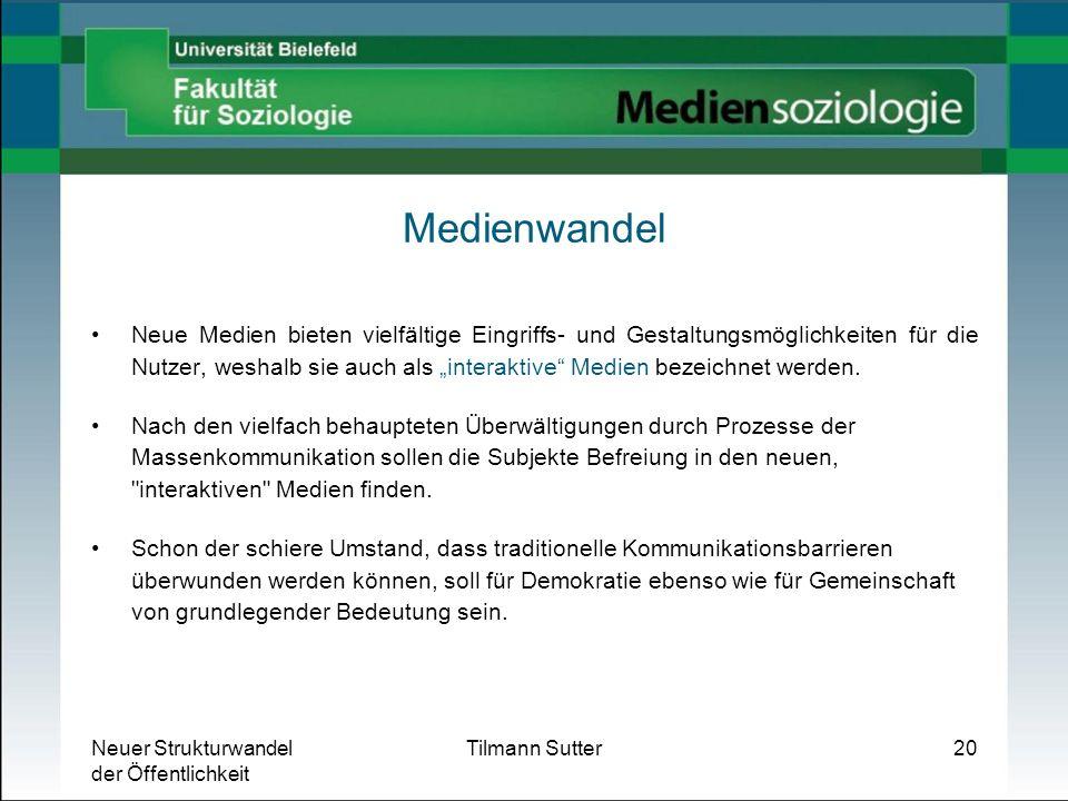 Neuer Strukturwandel der Öffentlichkeit Tilmann Sutter20 Medienwandel Neue Medien bieten vielfältige Eingriffs- und Gestaltungsmöglichkeiten für die N