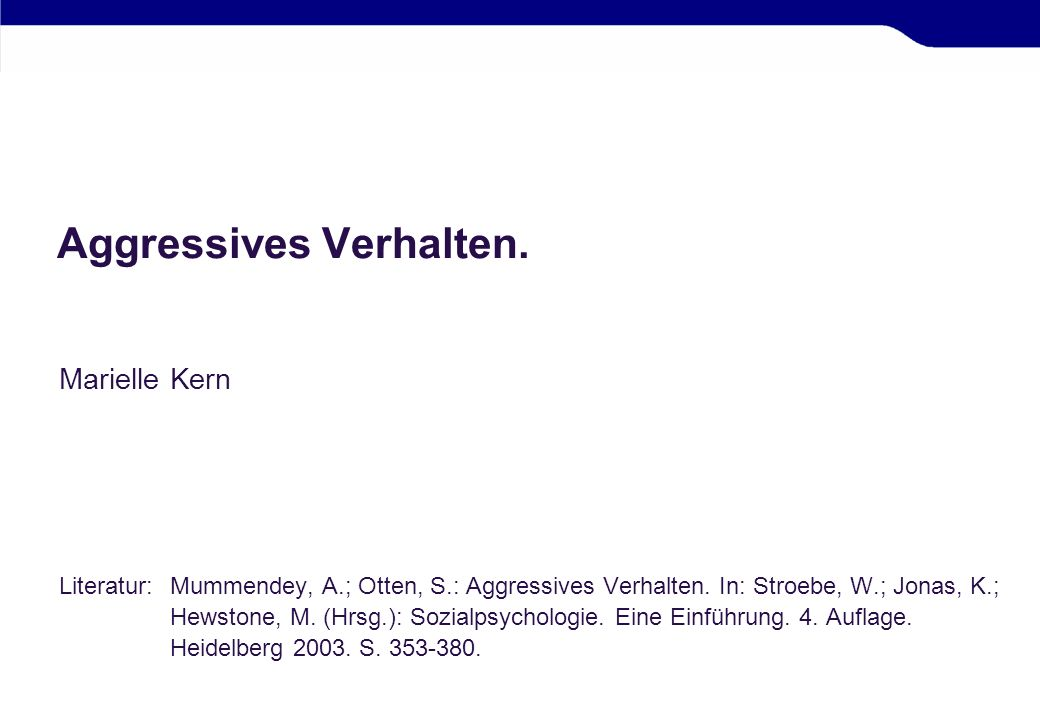 Aggressives Verhalten. Marielle Kern Literatur:Mummendey, A.; Otten, S.: Aggressives Verhalten. In: Stroebe, W.; Jonas, K.; Hewstone, M. (Hrsg.): Sozi