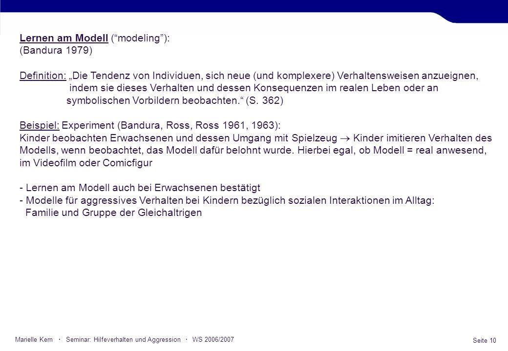 Seite 10 Marielle Kern · Seminar: Hilfeverhalten und Aggression · WS 2006/2007 Lernen am Modell (modeling): (Bandura 1979) Definition: Die Tendenz von