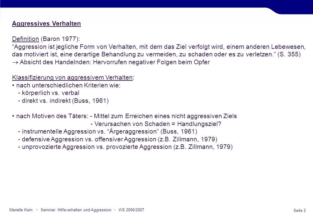 Seite 2 Marielle Kern · Seminar: Hilfeverhalten und Aggression · WS 2006/2007 Aggressives Verhalten Definition (Baron 1977): Aggression ist jegliche F