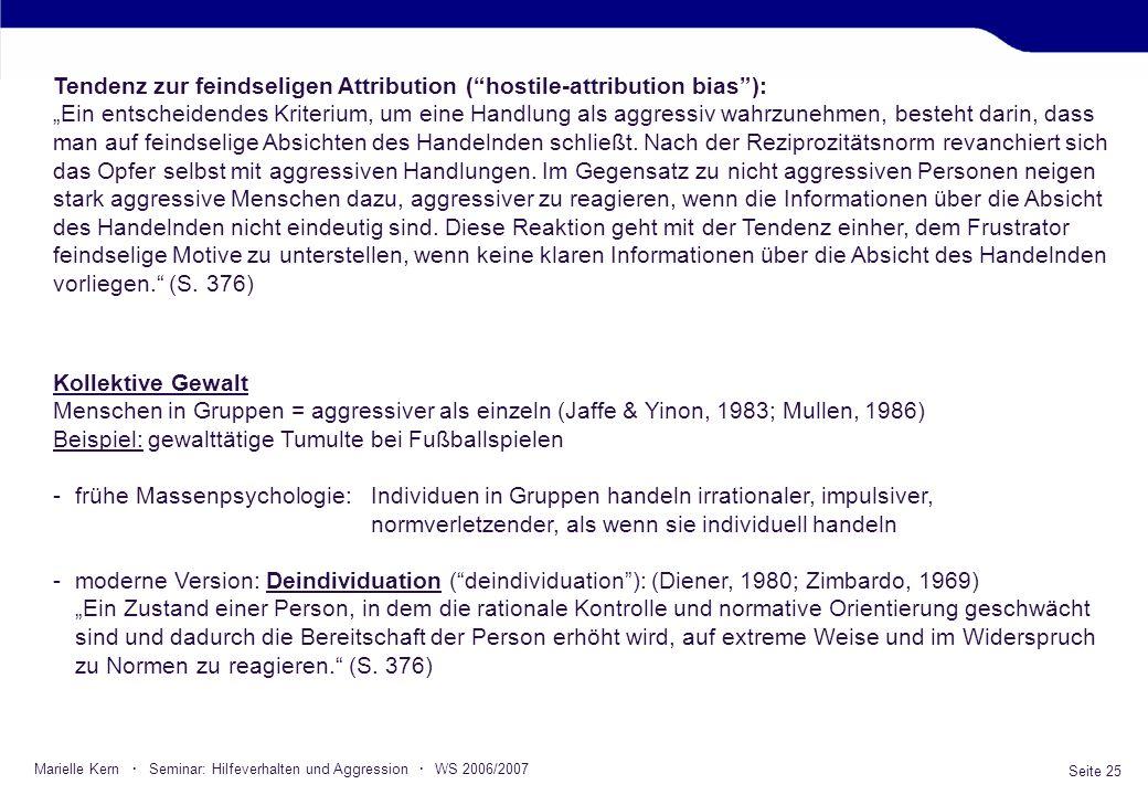 Seite 25 Marielle Kern · Seminar: Hilfeverhalten und Aggression · WS 2006/2007 Tendenz zur feindseligen Attribution (hostile-attribution bias): Ein en