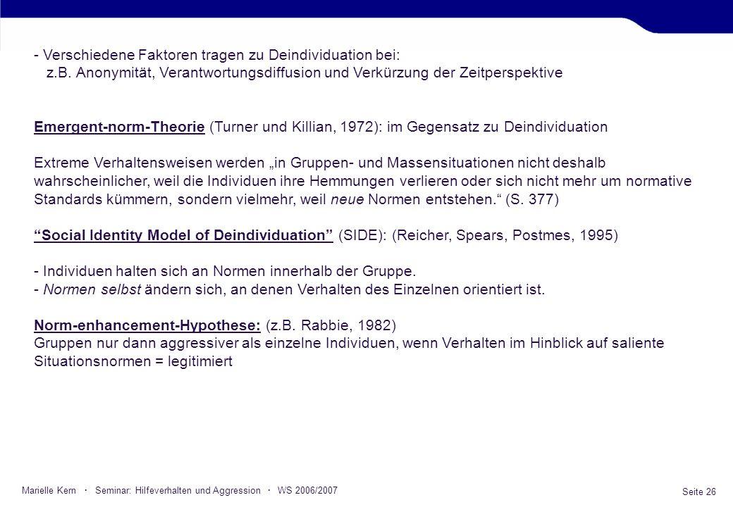 Seite 26 Marielle Kern · Seminar: Hilfeverhalten und Aggression · WS 2006/2007 - Verschiedene Faktoren tragen zu Deindividuation bei: z.B. Anonymität,