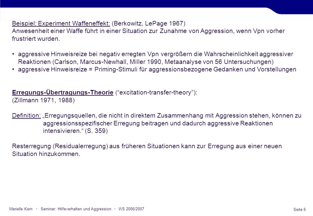 Seite 6 Marielle Kern · Seminar: Hilfeverhalten und Aggression · WS 2006/2007 Beispiel: Experiment Waffeneffekt: (Berkowitz, LePage 1967) Anwesenheit