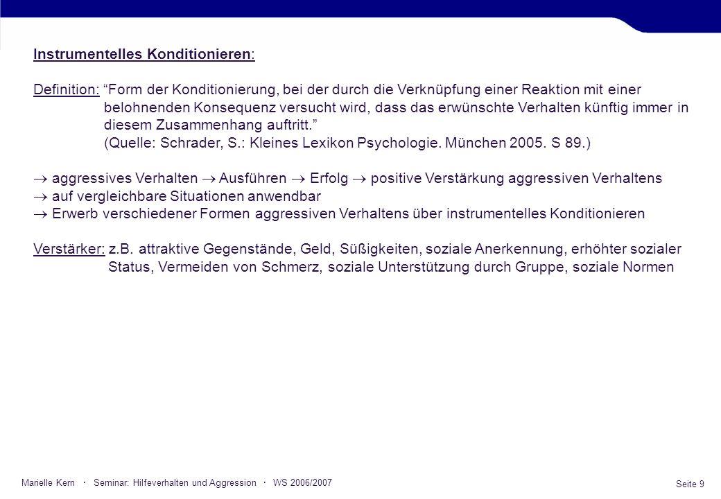 Seite 9 Marielle Kern · Seminar: Hilfeverhalten und Aggression · WS 2006/2007 Instrumentelles Konditionieren: Definition: Form der Konditionierung, be