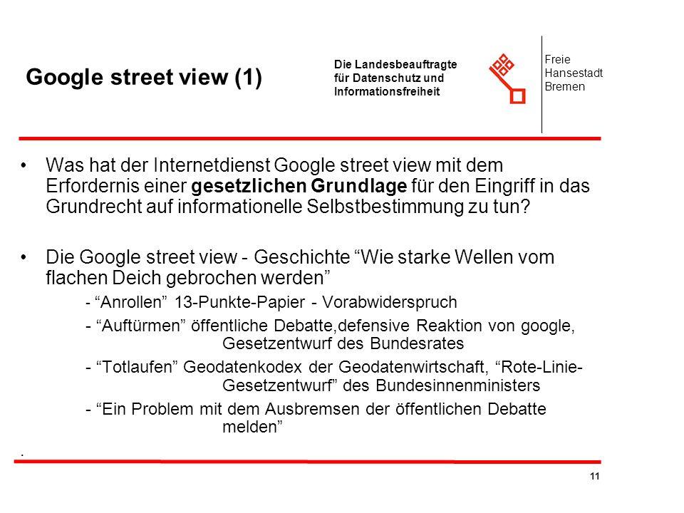 11 Die Landesbeauftragte für Datenschutz und Informationsfreiheit Freie Hansestadt Bremen Google street view (1) Was hat der Internetdienst Google str