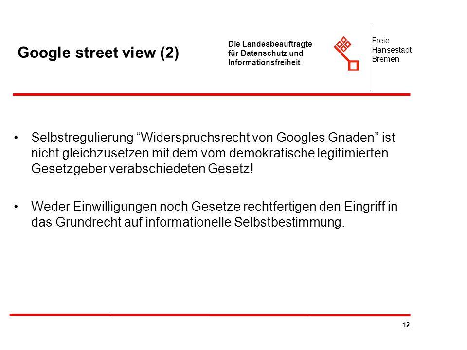 12 Die Landesbeauftragte für Datenschutz und Informationsfreiheit Freie Hansestadt Bremen Google street view (2) Selbstregulierung Widerspruchsrecht v