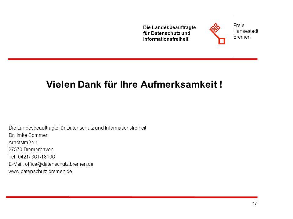 17 Die Landesbeauftragte für Datenschutz und Informationsfreiheit Freie Hansestadt Bremen Vielen Dank für Ihre Aufmerksamkeit ! Die Landesbeauftragte