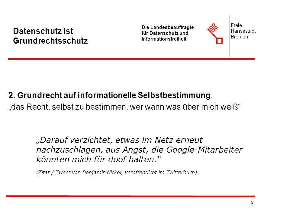 5 Die Landesbeauftragte für Datenschutz und Informationsfreiheit Freie Hansestadt Bremen Datenschutz ist Grundrechtsschutz 2. Grundrecht auf informati