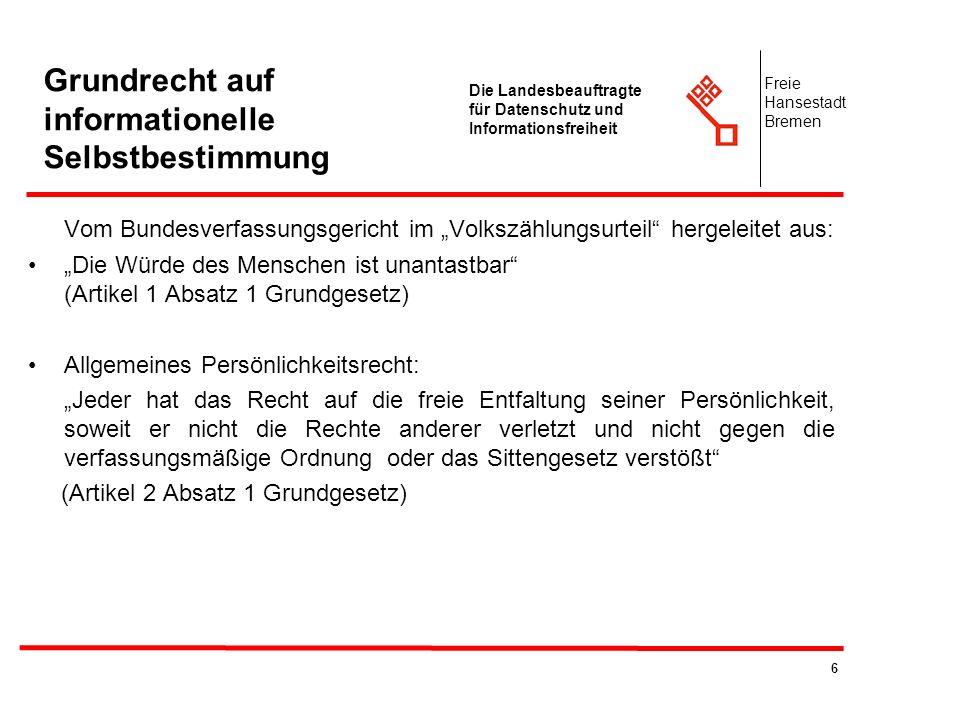 6 Die Landesbeauftragte für Datenschutz und Informationsfreiheit Freie Hansestadt Bremen Grundrecht auf informationelle Selbstbestimmung Vom Bundesver