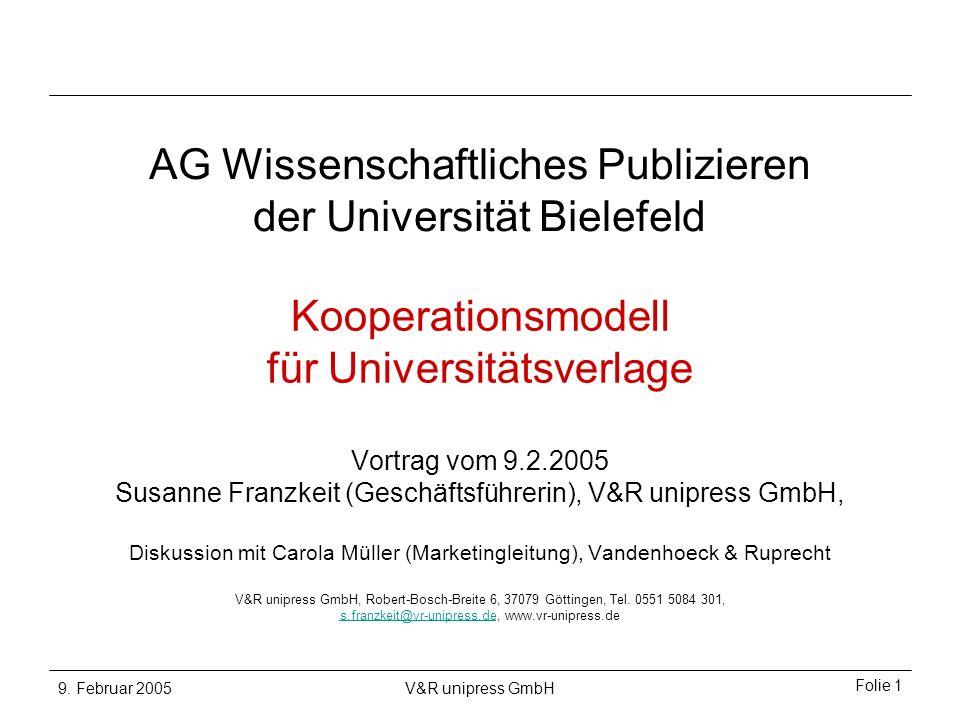 9. Februar 2005V&R unipress GmbH Folie 1 Kooperationsmodell für Universitätsverlage Vortrag vom 9.2.2005 Susanne Franzkeit (Geschäftsführerin), V&R un