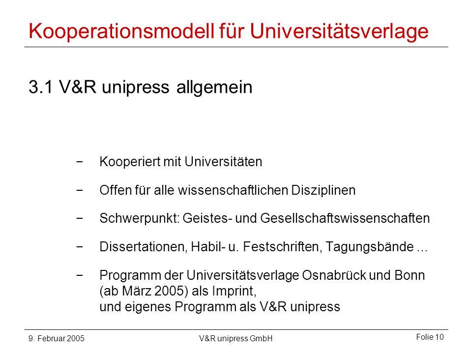 9. Februar 2005V&R unipress GmbH Folie 10 Kooperationsmodell für Universitätsverlage 3.1 V&R unipress allgemein Kooperiert mit Universitäten Offen für