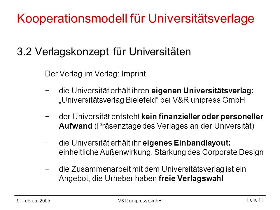 9. Februar 2005V&R unipress GmbH Folie 11 Kooperationsmodell für Universitätsverlage 3.2 Verlagskonzept für Universitäten Der Verlag im Verlag: Imprin