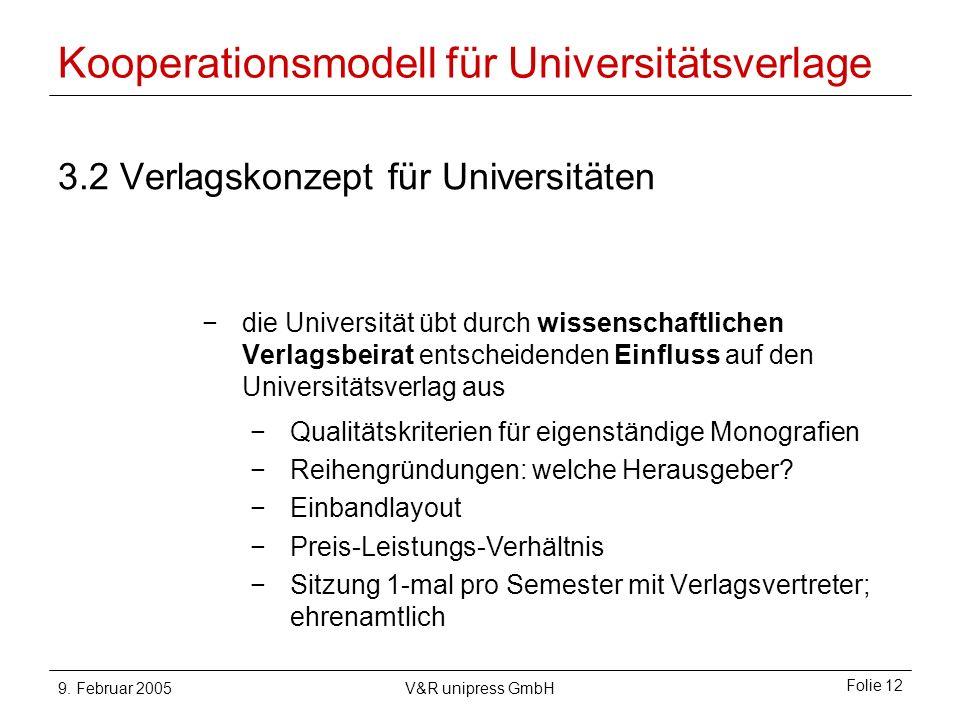 9. Februar 2005V&R unipress GmbH Folie 12 Kooperationsmodell für Universitätsverlage 3.2 Verlagskonzept für Universitäten die Universität übt durch wi