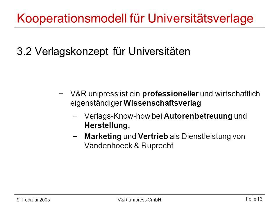 9. Februar 2005V&R unipress GmbH Folie 13 Kooperationsmodell für Universitätsverlage 3.2 Verlagskonzept für Universitäten V&R unipress ist ein profess